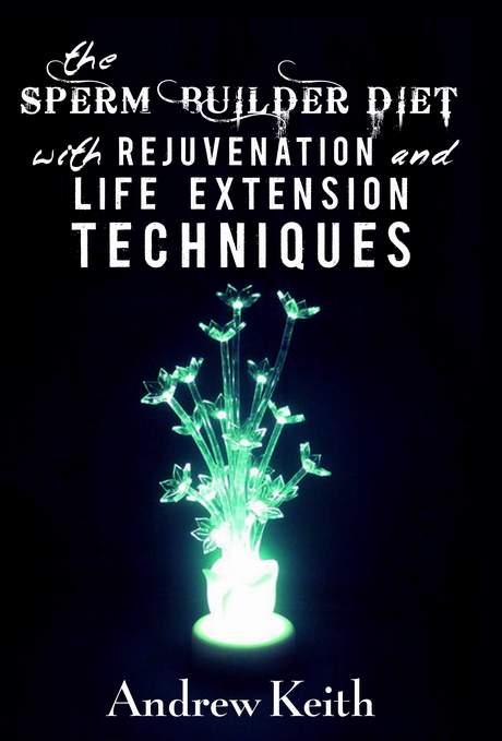 Sperm Builder Diet with Rejuvenation & Life Extension Techniques