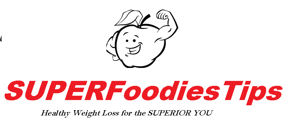 Superfoodies Tips~ Healthy Weight Loss for the SUPERIOR YOU!