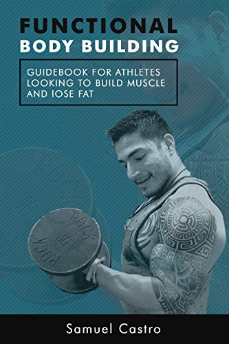 A Complete Guide to Build Muscle and Burn Fat by Samuel Castro